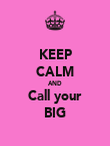 KEEP CALM AND Call your BIG - Personalised Poster large