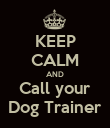 KEEP CALM AND Call your Dog Trainer - Personalised Poster large
