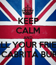 KEEP CALM AND CALL YOUR FRIEND OF CABRITA BURRA - Personalised Poster large