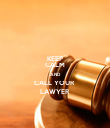 KEEP CALM AND CALL YOUR  LAWYER - Personalised Poster large