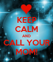 KEEP CALM AND CALL YOUR MOM! - Personalised Poster large