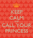 KEEP CALM AND CALL YOUR PRINCESS - Personalised Poster large