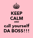KEEP CALM AND call yourself DA BOSS!!! - Personalised Poster large
