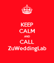 KEEP CALM AND CALL ZuWeddingLab - Personalised Poster large