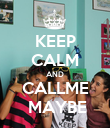 KEEP CALM AND CALLME  MAYBE - Personalised Poster large