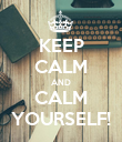 KEEP CALM AND CALM YOURSELF! - Personalised Poster large