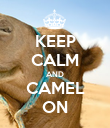KEEP CALM AND CAMEL ON - Personalised Poster large