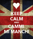 KEEP CALM AND CAMMI  MI MANCHI - Personalised Poster large