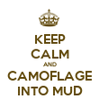 KEEP CALM AND CAMOFLAGE INTO MUD - Personalised Poster large