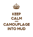 KEEP CALM AND CAMOUFLAGE INTO MUD - Personalised Poster large
