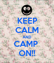 KEEP CALM AND CAMP  ON!! - Personalised Poster large