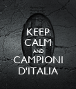 KEEP CALM AND CAMPIONI D'ITALIA - Personalised Poster large