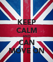 KEEP CALM AND CAN MOVE ON - Personalised Poster large
