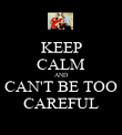 KEEP CALM AND CAN'T BE TOO CAREFUL - Personalised Poster large