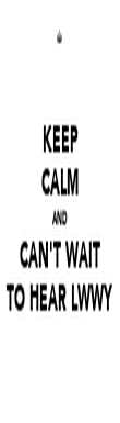 KEEP CALM AND CAN'T WAIT TO HEAR LWWY - Personalised Poster large