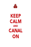 KEEP CALM AND CANAL ON - Personalised Poster large