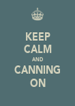 KEEP CALM AND CANNING ON - Personalised Poster large