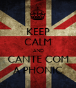 KEEP CALM AND CANTE COM A PHONIC - Personalised Poster large
