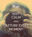 KEEP CALM AND CAPTURE EVERY MOMENT - Personalised Poster large