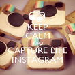 KEEP CALM AND CAPTURE LIFE INSTAGRAM - Personalised Poster large