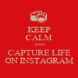 KEEP CALM AND CAPTURE LIFE ON INSTAGRAM - Personalised Poster large