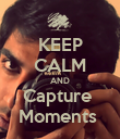 KEEP CALM AND Capture  Moments  - Personalised Poster large