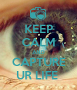 KEEP CALM AND CAPTURE UR LIFE  - Personalised Poster large