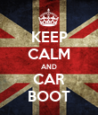 KEEP CALM AND CAR BOOT - Personalised Poster large