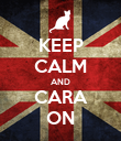 KEEP CALM AND CARA ON - Personalised Poster large