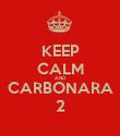 KEEP CALM AND CARBONARA 2 - Personalised Poster large