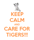 KEEP CALM AND CARE FOR TIGERS!!! - Personalised Poster large