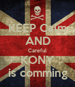 KEEP Calm AND Careful KONY is comming - Personalised Poster large
