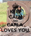 KEEP CALM AND CARLA  LOVES YOU. - Personalised Poster large
