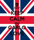 KEEP CALM AND CARLO LOVE - Personalised Poster large
