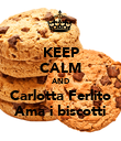 KEEP CALM AND Carlotta Ferlito Ama i biscotti - Personalised Poster large