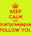 KEEP CALM AND @carlyraejepsen FOLLOW YOU - Personalised Poster large