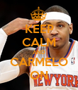KEEP CALM AND CARMELO ON - Personalised Poster large