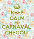 KEEP CALM AND CARNAVAL  CHEGOU  - Personalised Poster large