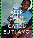 KEEP CALM AND CAROL EU TI AMO - Personalised Poster large