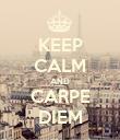 KEEP CALM AND CARPE DIEM - Personalised Poster large