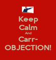 Keep Calm And Carr- OBJECTION! - Personalised Poster large