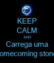 KEEP CALM AND Carrega uma homecoming stone! - Personalised Poster large