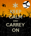 KEEP CALM AND CARREY ON - Personalised Poster large