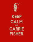 KEEP CALM AND CARRIE FISHER - Personalised Poster large