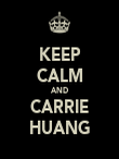 KEEP CALM AND CARRIE HUANG - Personalised Poster large