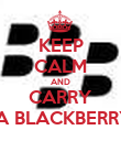 KEEP CALM AND CARRY  A BLACKBERRY - Personalised Poster large