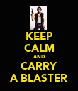 KEEP CALM AND CARRY A BLASTER - Personalised Poster large
