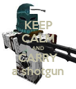 KEEP CALM AND CARRY a shotgun - Personalised Poster large