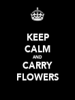 KEEP CALM AND CARRY FLOWERS - Personalised Poster large