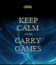KEEP CALM AND CARRY GAMES - Personalised Poster large